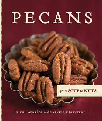 Pecans from Soup to Nuts - Courrégé, Keith, and Bienvenu, Marcelle, and Regard, Jady (Foreword by)