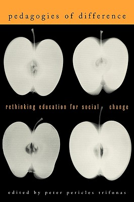 Pedagogies of Difference: Rethinking Education for Social Justice - Trifonas, Peter Pericles (Editor)
