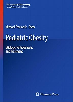 Pediatric Obesity: Etiology, Pathogenesis, and Treatment - Freeman, Michael (Editor)