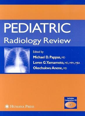 Pediatric Radiology Review - Pappas, Michael D (Editor), and Yamamoto, Loren G (Editor), and Anene, Okechukwu, M.D. (Editor)