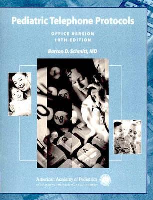 Pediatric Telephone Protocols - Schmitt, Barton D, MD, and American Academy of Pediatrics