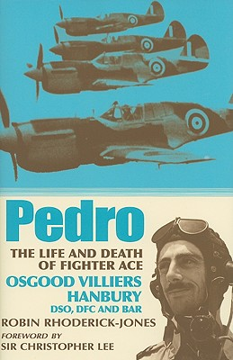 Pedro: The Life and Death of Fighter Ace Osgood Villiers Hanbury, DSO, DFC and Bar - Rhoderick-Jones, Robin