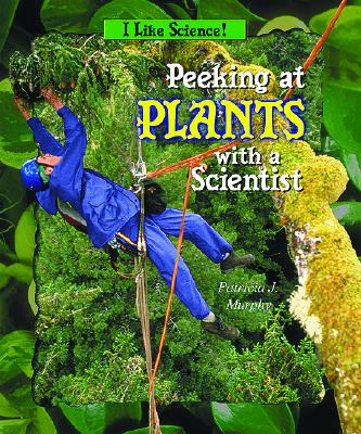 Peeking at Plants with a Scientist - Murphy, Patricia J