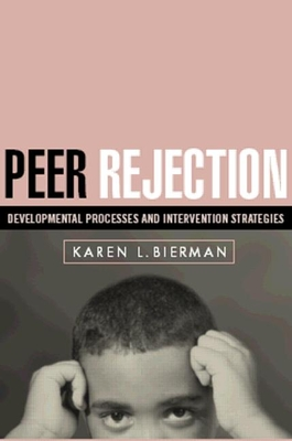 Peer Rejection: Developmental Processes and Intervention Strategies - Bierman, Karen L, PhD