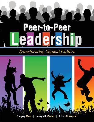Peer-To-Peer Leadership: Transforming Student Culture - Metz, Gregory, and Cuseo, Joe B., and Thompson, Aaron