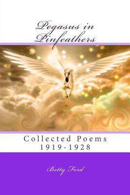 Pegasus in Pinfeathers: Collected Poems 1919-1928 - Ford, Betty, and Aquino, Ph D Michael a (Foreword by), and Terman, Ph D Lewis M (Introduction by)