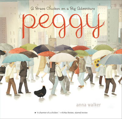 Peggy: A Brave Chicken on a Big Adventure - Walker, Anna