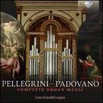 Pellegrini, Padovano: Complete Organ Music