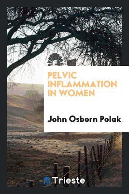 Pelvic Inflammation in Women - Polak, John Osborn
