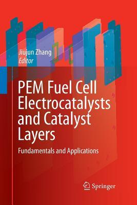 Pem Fuel Cell Electrocatalysts and Catalyst Layers: Fundamentals and Applications - Zhang, Jiujun (Editor)