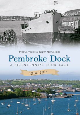 Pembroke Dock 1814-2014: A Bicentennial Look Back - Carradice, Phil, and MacCallum, Roger