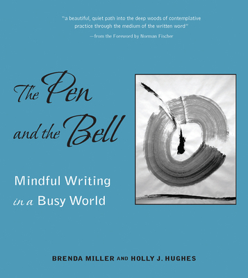 Pen and the Bell - Miller, Brenda, and Hughes, Holly, and Fischer, Norman (Foreword by)