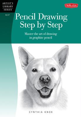 Pencil Drawing Step by Step (Artist's Library): Master the Art of Drawing in Graphite Pencil - Knox, Cynthia