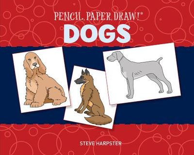 Pencil, Paper, Draw! (R): Dogs - Harpster, Steve
