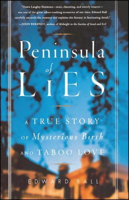 Peninsula of Lies: A True Story of Mysterious Birth and Taboo Love - Ball, Edward