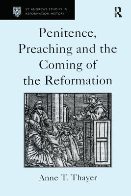 Penitence, Preaching and the Coming of the Reformation - Thayer, Anne T