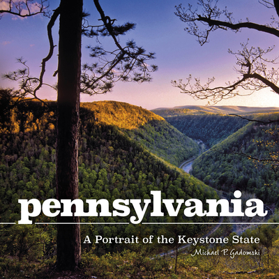 Pennsylvania: A Portrait of the Keystone State - Gadomski, Michael (Photographer)