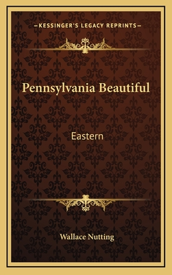 Pennsylvania Beautiful Pennsylvania Beautiful: Eastern Eastern - Nutting, Wallace