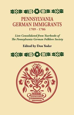 Pennsylvania German Immigrants, 1709-1786. Lists Consolidated from Yearbooks of the Pennsylvania German Folklore Society - Yoder, Don (Editor)
