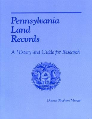 Pennsylvania Land Records: A History and Guide for Research - Bingham Munger, Donna