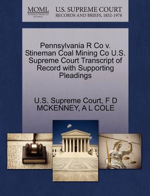 Pennsylvania R Co V. Stineman Coal Mining Co U.S. Supreme Court Transcript of Record with Supporting Pleadings - McKenney, F D, and Cole, A L, and U S Supreme Court (Creator)