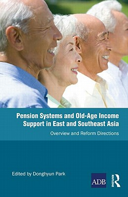 Pension Systems and Old-Age Income Support in East and Southeast Asia: Overview and Reform Directions - Park, Donghyun (Editor)