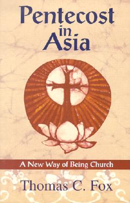 Pentecost in Asia: A New Way of Being Church - Fox, Thomas C