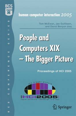 People and Computers XIX - The Bigger Picture: Proceedings of Hci 2005 - McEwan, Tom (Editor), and Gulliksen, Jan (Editor), and Benyon, David (Editor)