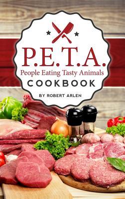 People Eating Tasty Animals: Cookbook - Arlen, Robert