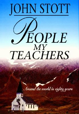 People My Teachers: Around the World in Eighty Years - Stott, John, Dr.