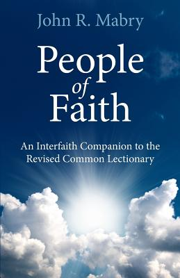 People of Faith: An Interfaith Companion to the Revised Common Lectionary - Mabry, John R, Rev., PhD (Compiled by)
