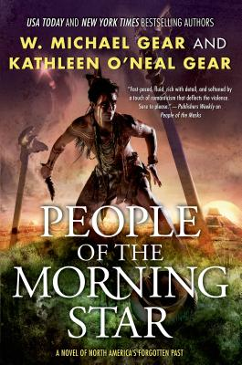 People of the Morning Star: Book One of the Morning Star Trilogy - Gear, W Michael, and Gear, Kathleen O'Neal