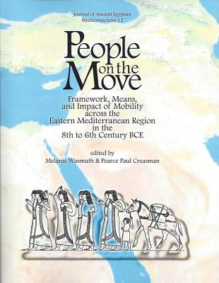 People on the Move: Framework, Means, and Impact of Mobility Across the Eastern Mediterranean Region in the 8th to 6th Century Bce - Creasman, Paul (Editor), and Wasmuth, Melanie (Editor)