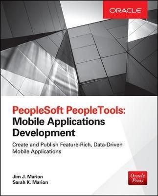 PeopleSoft PeopleTools: Mobile Applications Development (Oracle Press) - Marion, Jim J., and Marion, Sarah K.