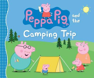 Peppa Pig and the Camping Trip - Candlewick Press