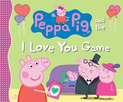 Peppa Pig and the I Love You Game - Candlewick Press