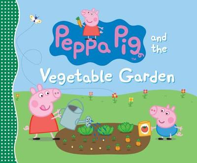 Peppa Pig and the Vegetable Garden - Candlewick Press
