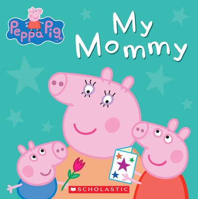Peppa Pig: My Mommy - Astley, Neville (Creator), and Baker, Mark (Creator)