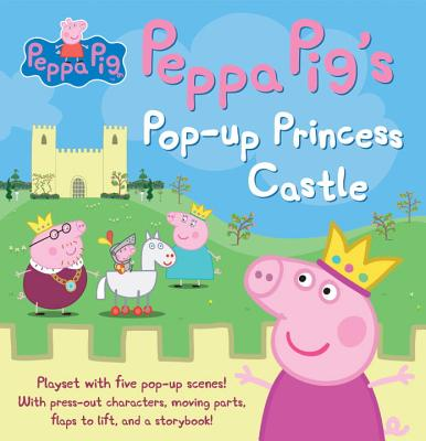 Peppa Pig's Pop-Up Princess Castle - Candlewick Press