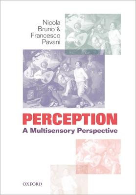 Perception: A multisensory perspective - Bruno, Nicola, and Pavani, Francesco