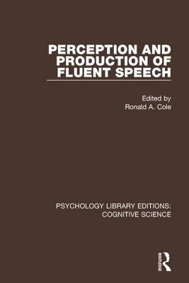 Perception and Production of Fluent Speech - Cole, Ronald A. (Editor)
