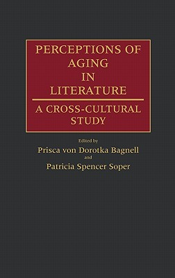 Perceptions of Aging in Literature: A Cross-Cultural Study - Vn Dorotka Bagnell, P, and Spencer Soper, Pat, and Bagnell, Prisca Von Dorotka (Editor)