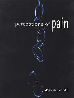 Perceptions of Pain - Padfield, Deborah, and Hurwitz, Brian, and Pither, Charles