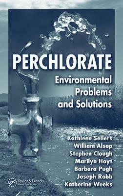 Perchlorate: Environmental Problems and Solutions - Sellers, Kathleen