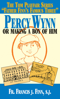 Percy Wynn: Or Making a Boy of Him - Finn, Francis J