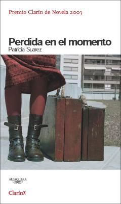 Perdida En El Momento: Lost in the Moment of What She Needs - Suarez, Patricia