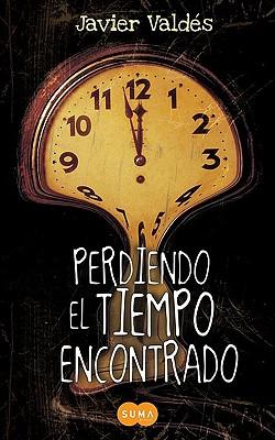 Perdiendo el Tiempo Encontrado - Valdes, Javier