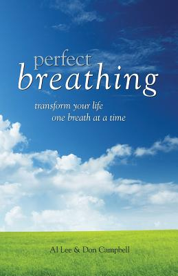 Perfect Breathing: Transform Your Life One Breath at a Time - Lee, Al, and Campbell, Don