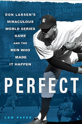 Perfect: Don Larsen's Miraculous World Series Game and the Men Who Made It Happen - Paper, Lew
