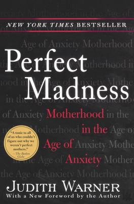 Perfect Madness: Motherhood in the Age of Anxiety - Warner, Judith